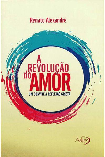 A Revolução do Amor: Um convite à Reflexão Cristã
