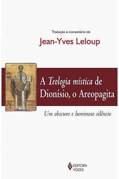 A Teologia Mística De Dionísio, o Areopagita