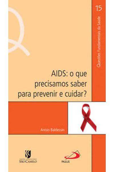 AIDS: O que precisamos saber para prevenir e cuidar?