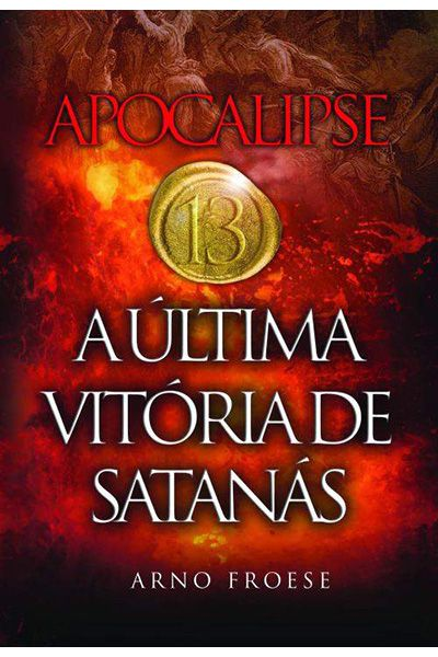 Apocalipse 13 - A Última Vitória de Satanás