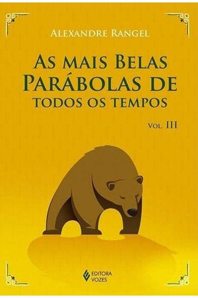 As Mais Belas Parábolas de Todos os Tempos - Vol. III