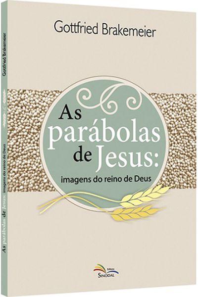 As Parábolas de Jesus: Imagens do Reino de Deus