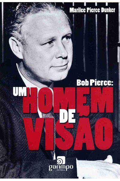 Bob Pierce: Um Homem de Visão