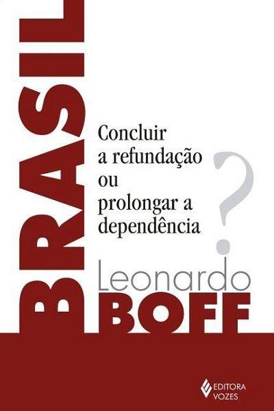 Brasil: Concluir a Refundação ou Prolongar a Dependência