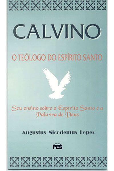 Calvino - O Teólogo do Espírito Santo
