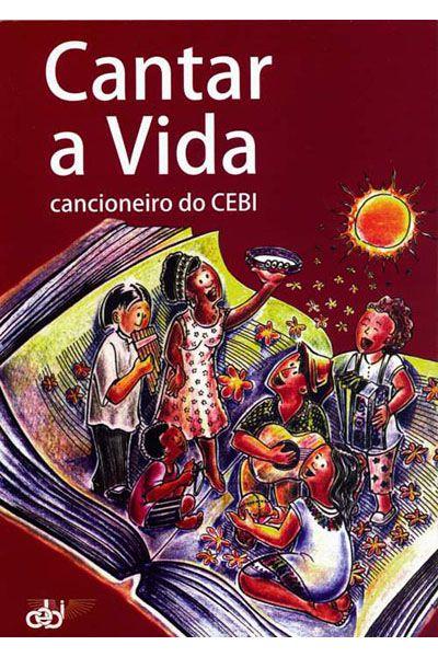 Cantar a Vida: Cancioneiro do CEBI