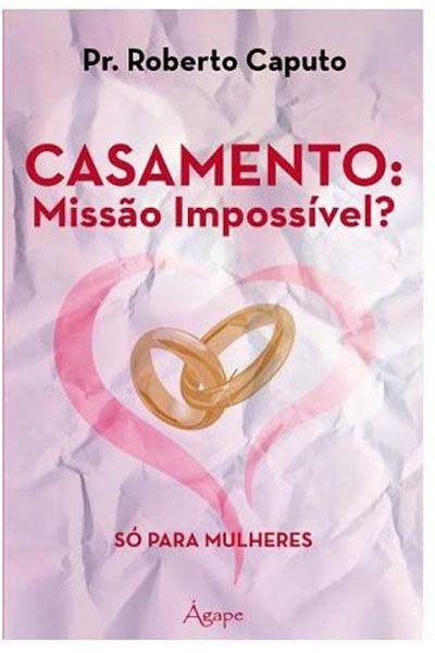Casamento: Missão Impossível? Só para Mulheres