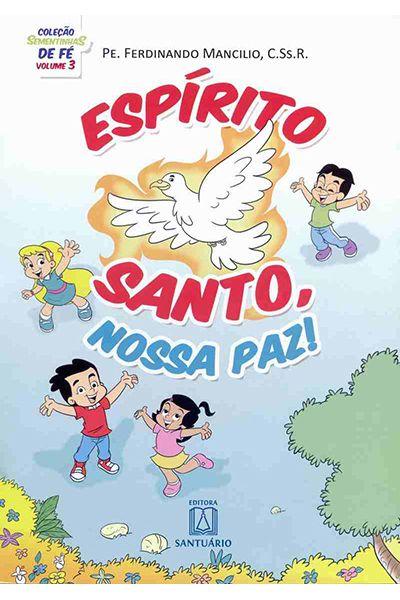 Coleção Sementinhas de Fé - Volume 3 - Espírito Santo, Nossa Paz!