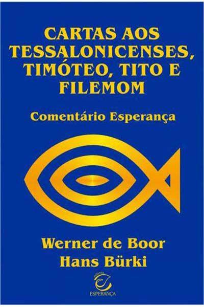 Comentário Esperança - Cartas aos Tessalonicenses, Timóteo, Tito e Filemom - Brochura