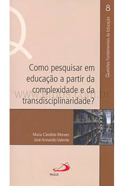 Como Pesquisar em Educação a Partir da Complexidade e da Transdisciplinaridade?