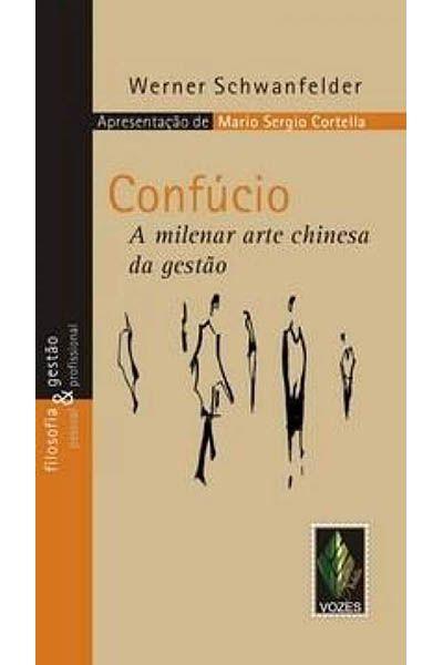 Confúcio - A Milenar Arte Chinesa da Gestão