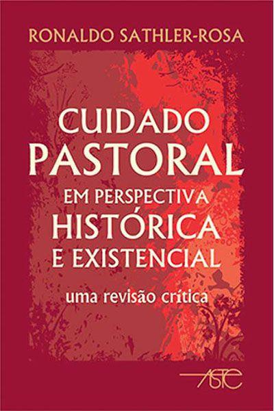Cuidado Pastoral em Perspectiva Histórica e Existencial
