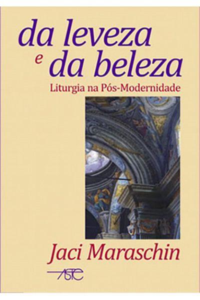 Da Leveza e da Beleza - Liturgia na Pós-Modernidade