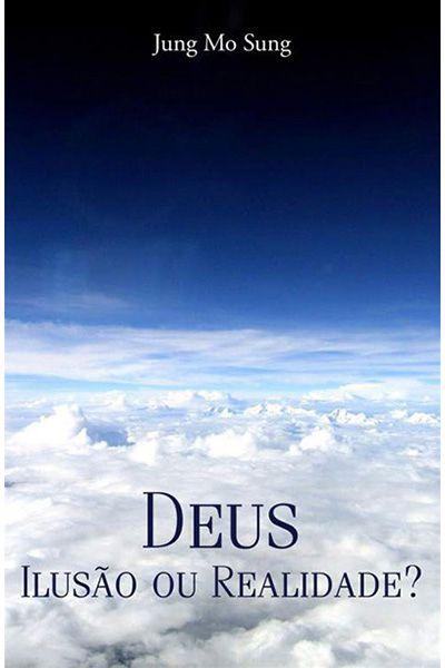 Deus - Ilusão ou Realidade?