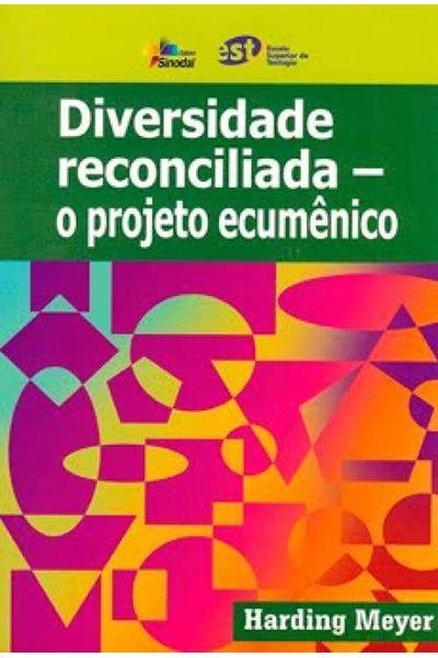 Diversidade Reconciliada - O Projeto Ecumênico