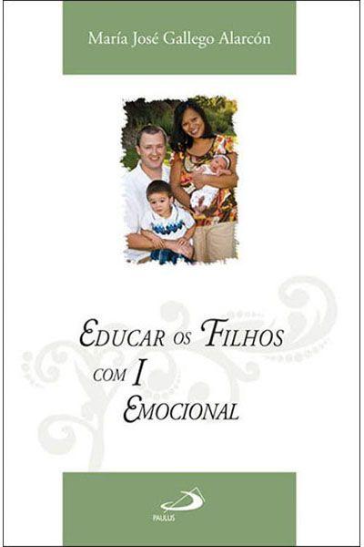 Educar os Filhos com Inteligência Emocional
