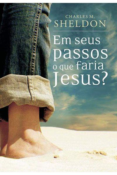Em Seus Passos o Que Faria Jesus? - Mundo Cristão