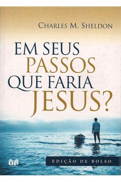 Em Seus Passos Que Faria Jesus - Ed. Bolso