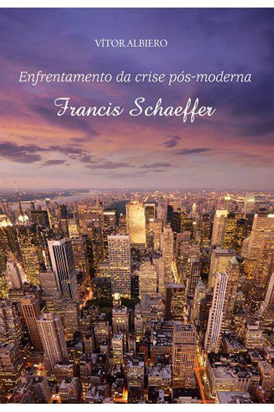 Enfrentamento da Crise Pós-Moderna - Francis Schaeffer