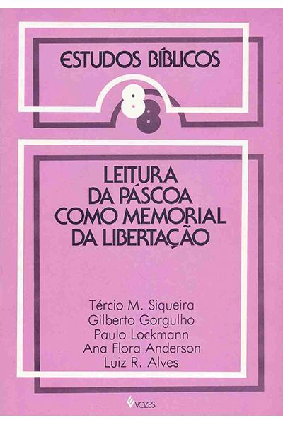 Estudos Bíblicos Vozes - Vol. 08 - Leitura da Páscoa Como Memorial da Libertação