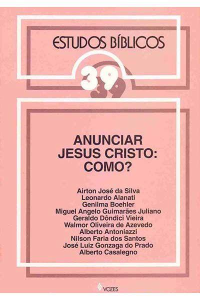 Estudos Bíblicos Vozes - Vol. 39 - Anunciar Jesus Cristo: Como?