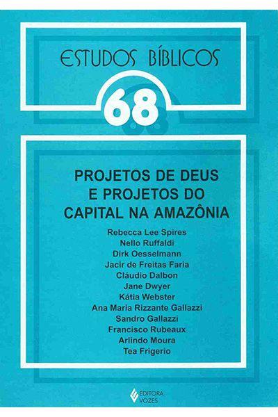 Estudos Bíblicos Vozes - Vol. 68 - Projetos de Deus e Projetos do Capital na Amazônia