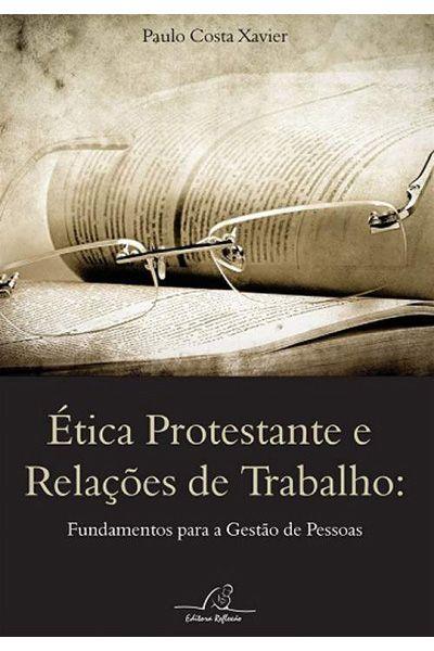 Ética Protestante e Relações de Trabalho: Fundamentos para a Gestão de Pessoas