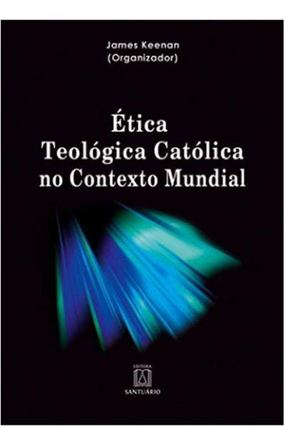 Ética Teológica Católica no Contexto Mundial