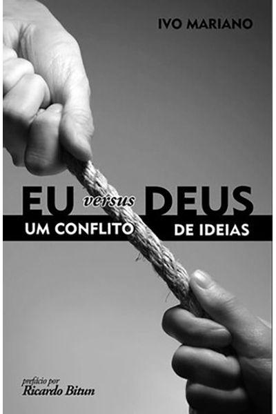 Eu Versus Deus um Conflito de Ideias