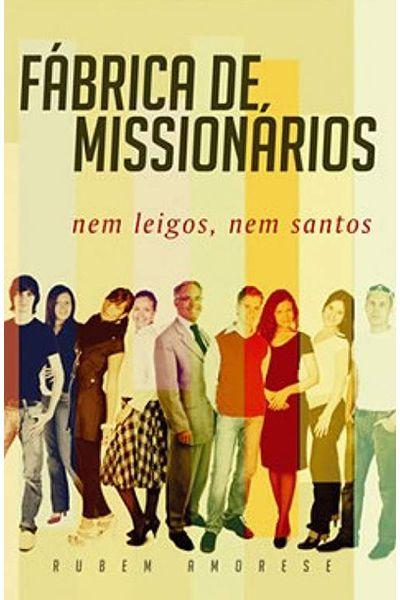 Fábrica de Missionários - Nem Leigos, Nem Santos
