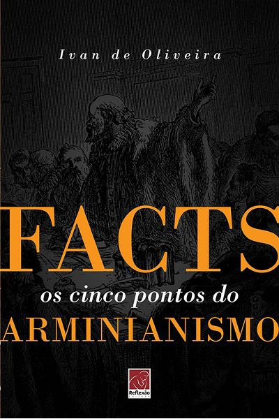 FACTS: Os Cinco Pontos do Arminianismo
