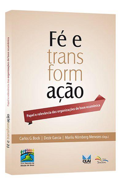 Fé e Transformação - Papel e Relevância das Organizações de Base Ecumênica