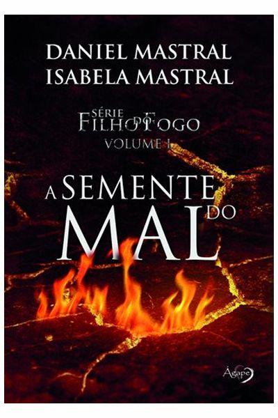 Filho do Fogo - A Semente do Mal - Volume I - Nova Edição