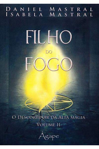 Filho Do Fogo - O Descortinar Da Alta Magia - Volume II