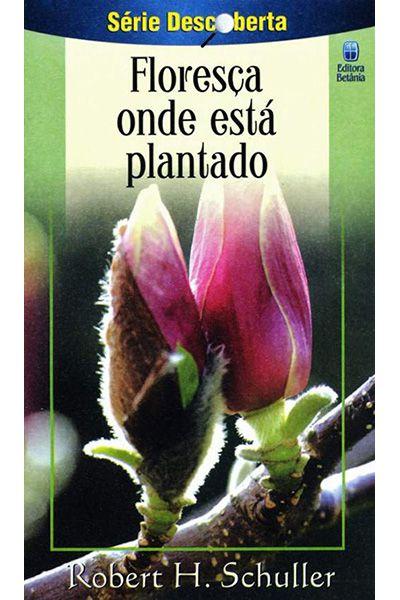 Floresça Onde Está Plantado