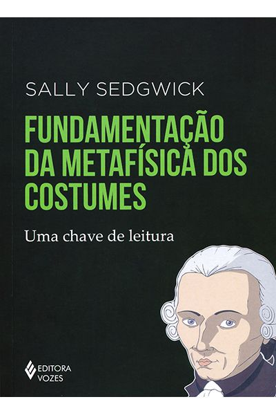 Fundamentação da Metafísica dos Costumes - Uma Chave de Leitura