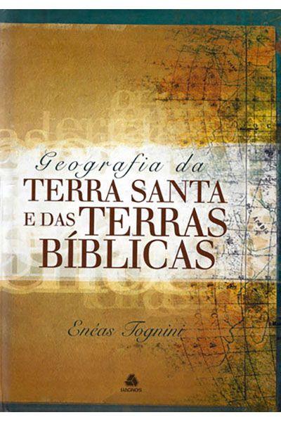 Geografia da Terra Santa e das Terras Bíblicas - Hagnos