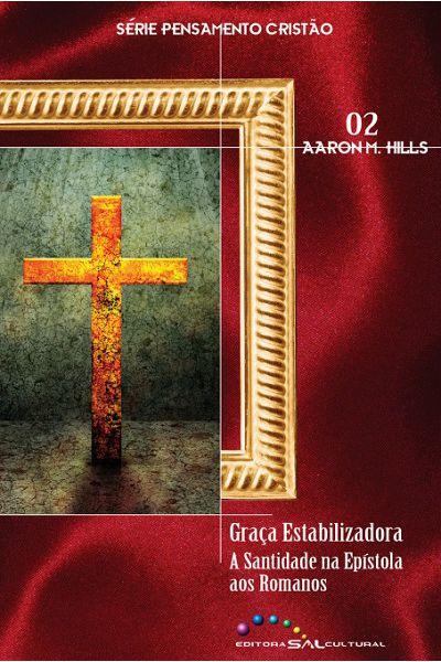 Graça Estabilizadora: A Santidade na Epístola aos Romanos