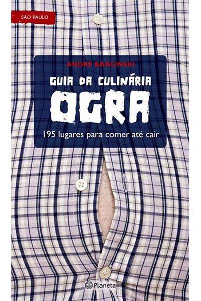 Guia da Culinária Ogra - 195 Lugares Para Comer Até Cair