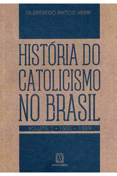 História do Catolicismo no Brasil - Vol. 1