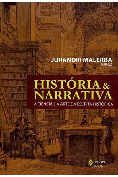 História e Narrativa - A Ciência e a Arte da Escrita Histórica