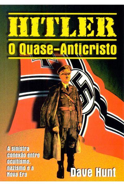 Hitler - O Quase-Anticristo