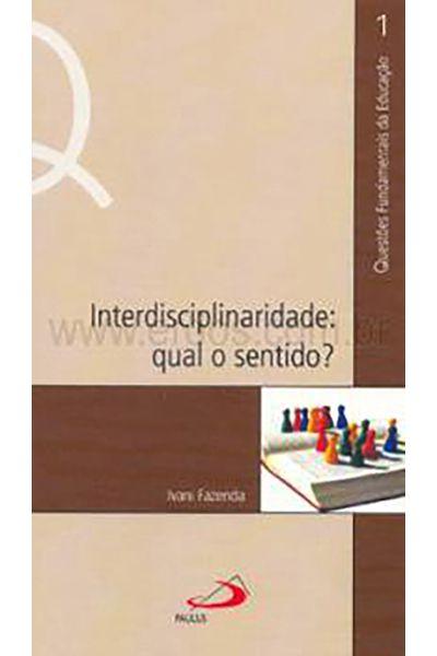 Interdisciplinaridade: Qual o Sentido?