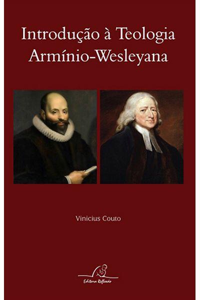 Introdução à Teologia Armínio-Wesleyana