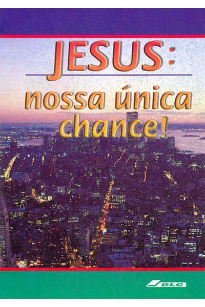 Jesus: Nossa Única Chance!