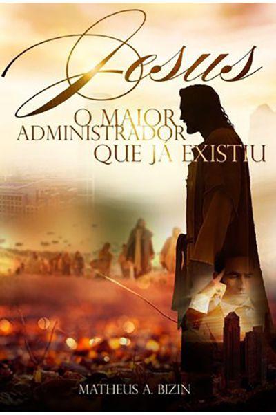 Jesus, o Maior Administrador que já Existiu