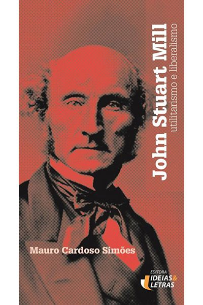 John Stuart Mill - Utilitarismo e Liberalismo