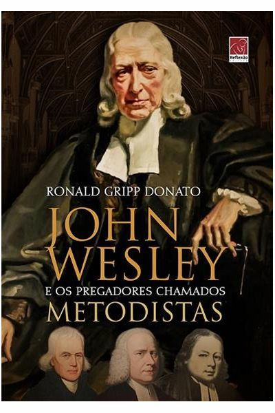 John Wesley e os Pregadores Chamados Metodistas - Volume Um