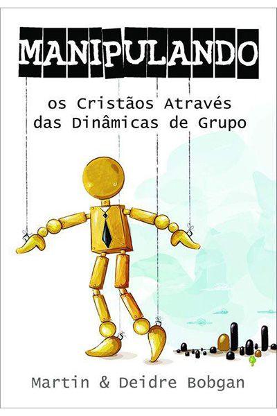 Manipulando os Cristãos Através das Dinâmicas de Grupo