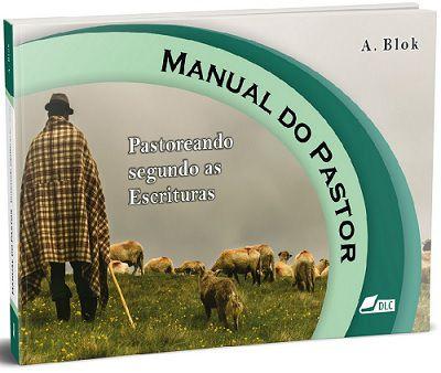 Manual do Pastor - Pastoreando Segundo as Escrituras